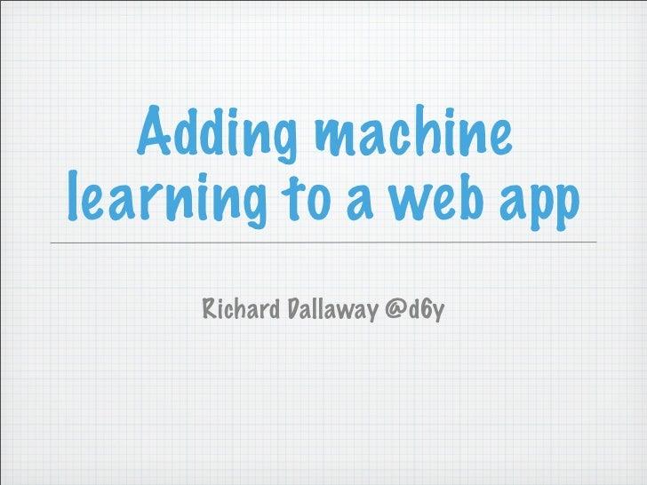 Adding machinelearning to a web app     Richard Dallaway @d6y
