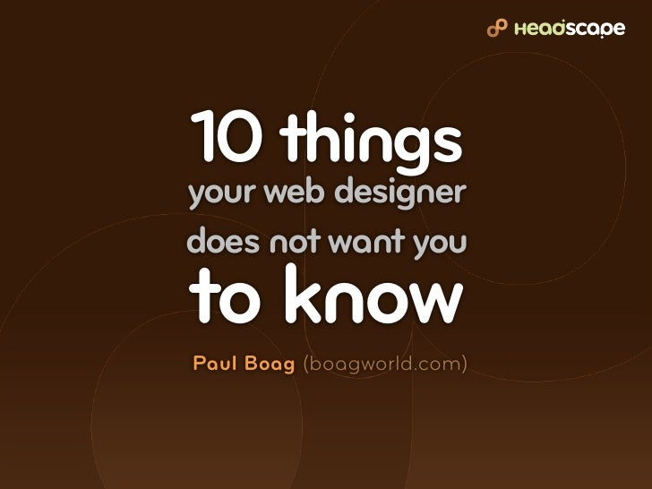 10 things your web designer does not want you to know Paul Boag (boagworld.com)