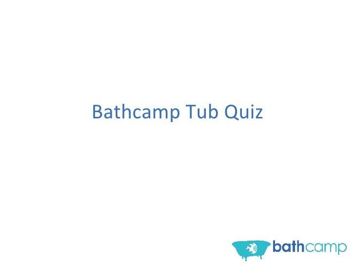 Bathcamp Tub Quiz