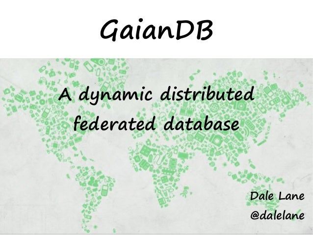 GaianDB A dynamic distributed federated database Dale Lane @dalelane