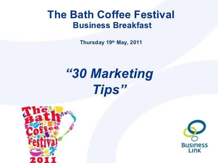 """The Bath Coffee Festival  Business Breakfast Thursday 19 th  May, 2011 """" 30 Marketing Tips"""""""