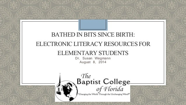Bathed in bits since birth: Electronic Resources for Literacy Learners