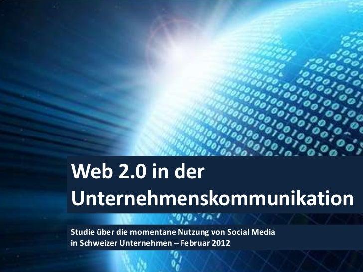 Web 2.0 in derUnternehmenskommunikationStudie über die momentane Nutzung von Social Mediain Schweizer Unternehmen – Februa...