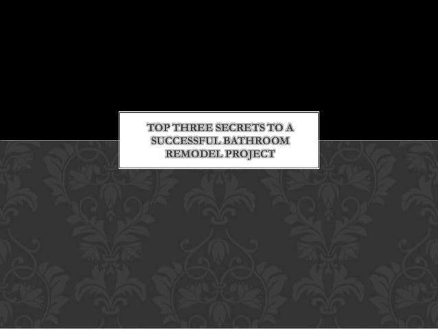 TOP THREE SECRETS TO A SUCCESSFUL BATHROOM REMODEL PROJECT