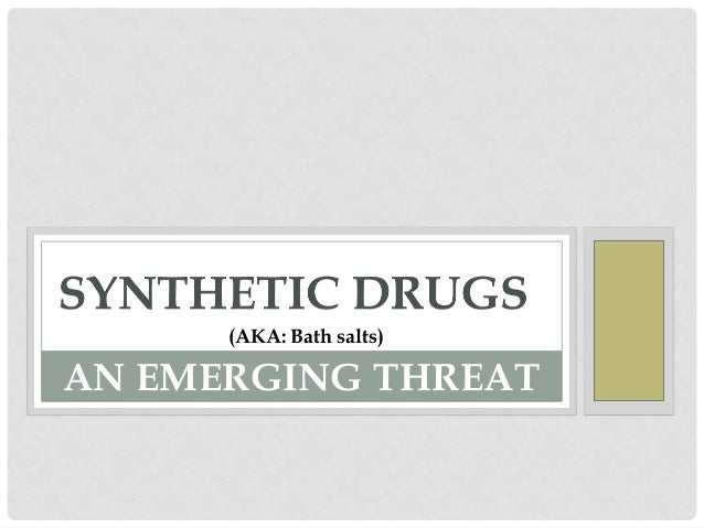 (AKA: Bath salts)AN EMERGING THREAT