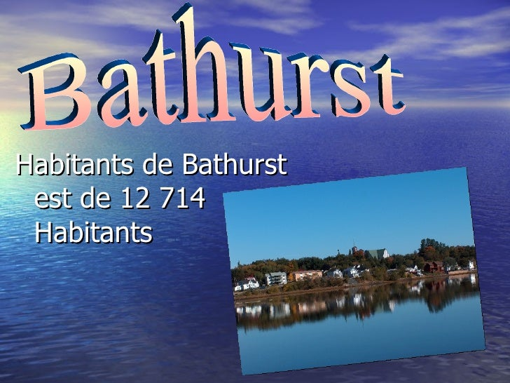 <ul><li>Habitants de Bathurst est de 12 714 Habitants </li></ul>Bathurst