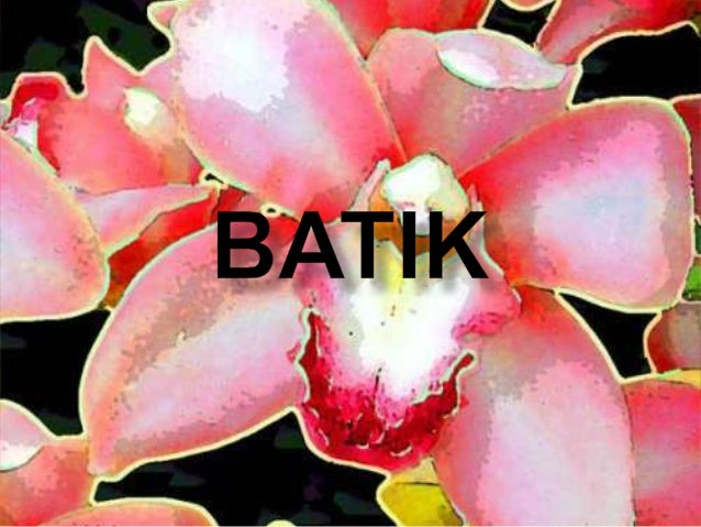    Batik is a method of    creating design, usually    on cloth, by applying wax    to portions of the material    and th...