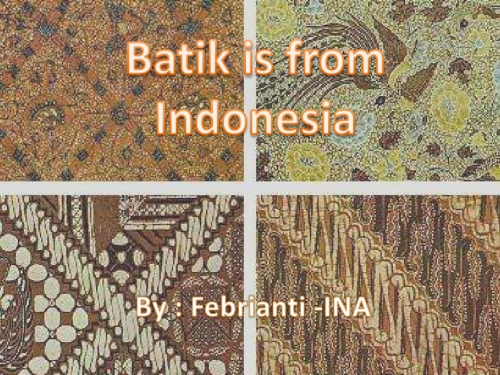 Batik is from Indonesia<br />By : Febrianti -INA<br />