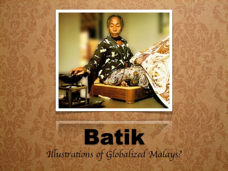 Batik; a fabric of the globalized Malays