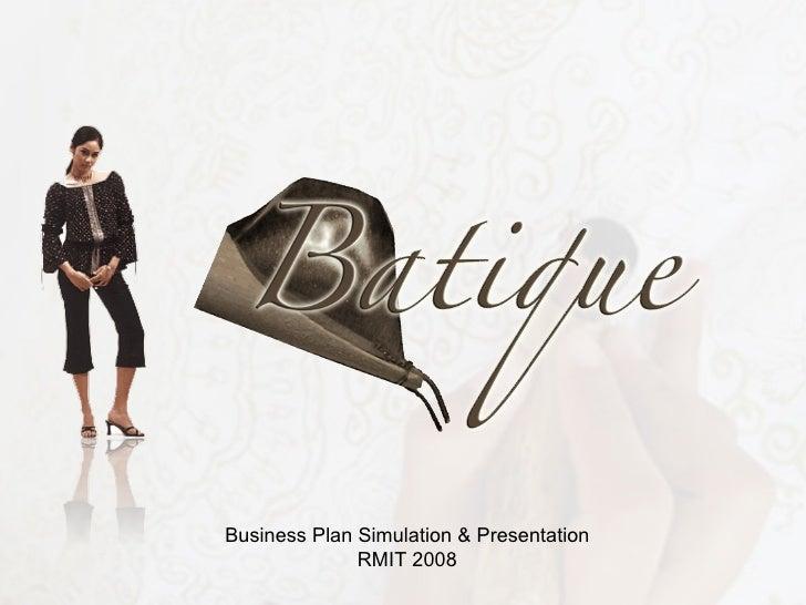 Business Plan Simulation & Presentation               RMIT 2008
