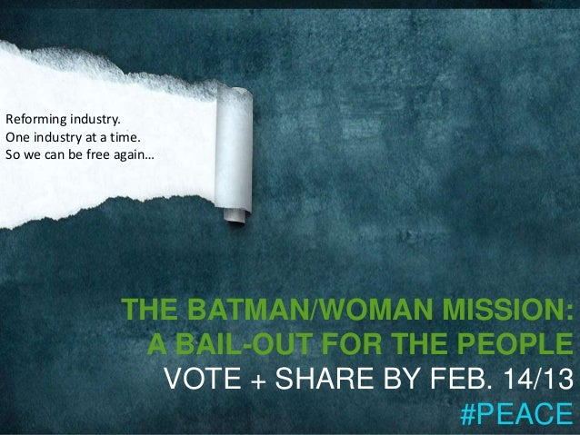 Reforming industry.One industry at a time.So we can be free again…                  THE BATMAN/WOMAN MISSION:             ...