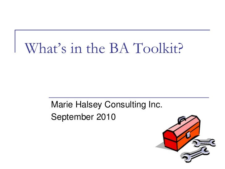 What's in the BA Toolkit?       Marie Halsey Consulting Inc.     September 2010