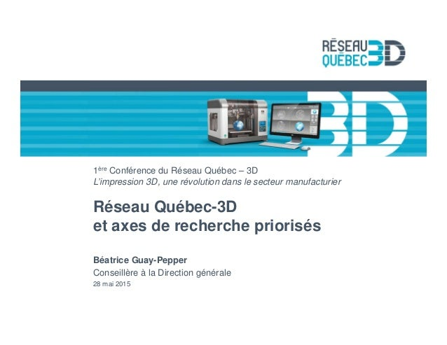 ©CRIQ - Tous droits réservés, 2015 1ère Conférence du Réseau Québec – 3D L'impression 3D, une révolution dans le secteur m...