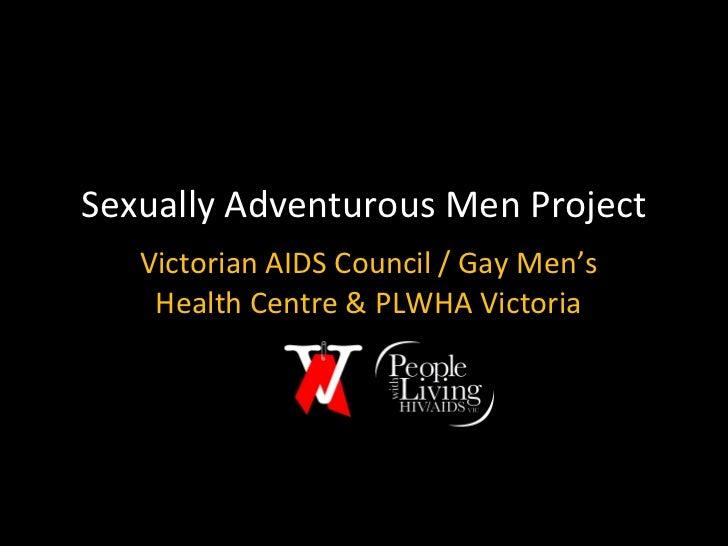 Sexually Adventurous Men Project Victorian AIDS Council / Gay Men's Health Centre & PLWHA Victoria