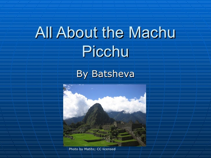 All About the Machu       Picchu        By Batsheva    Photo by Matito; CC licensed
