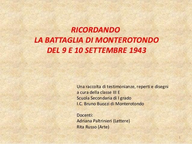 1 RICORDANDO LA BATTAGLIA DI MONTEROTONDO DEL 9 E 10 SETTEMBRE 1943 Una raccolta di testimonianze, reperti e disegni a cur...