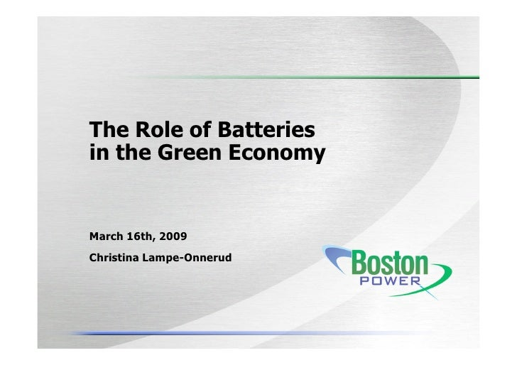The Role of Batteries in the Green Economy   March 16th, 2009 Christina Lampe-Onnerud