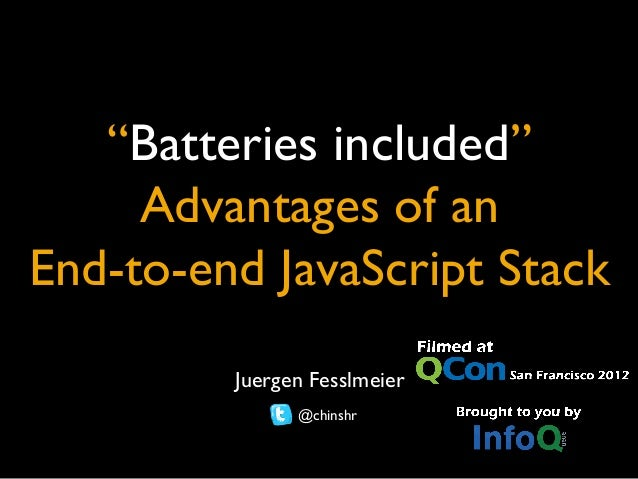 """""""Batteries included""""     Advantages of an End-to-end JavaScript Stack          Juergen Fesslmeier                 @chins..."""