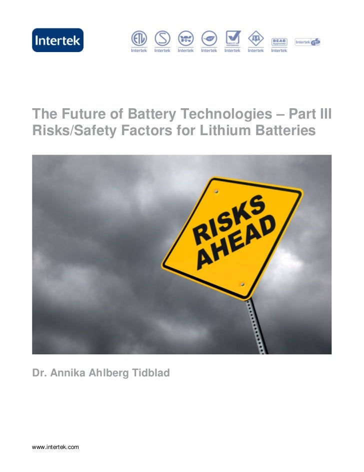The Future of Battery Technologies – Part IIIRisks/Safety Factors for Lithium BatteriesDr. Annika Ahlberg Tidbladwww.inter...