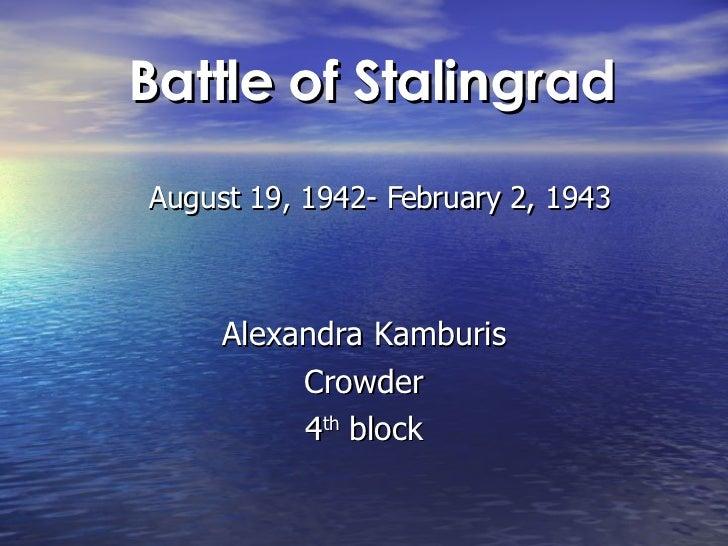 Alexandra Kamburis Crowder 4 th  block Battle of Stalingrad  August 19, 1942- February 2, 1943