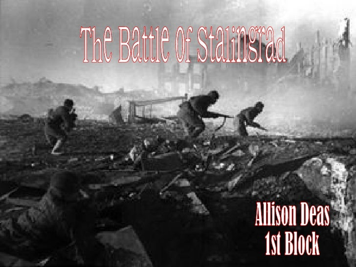 The Battle of Stalingrad Allison Deas 1st Block