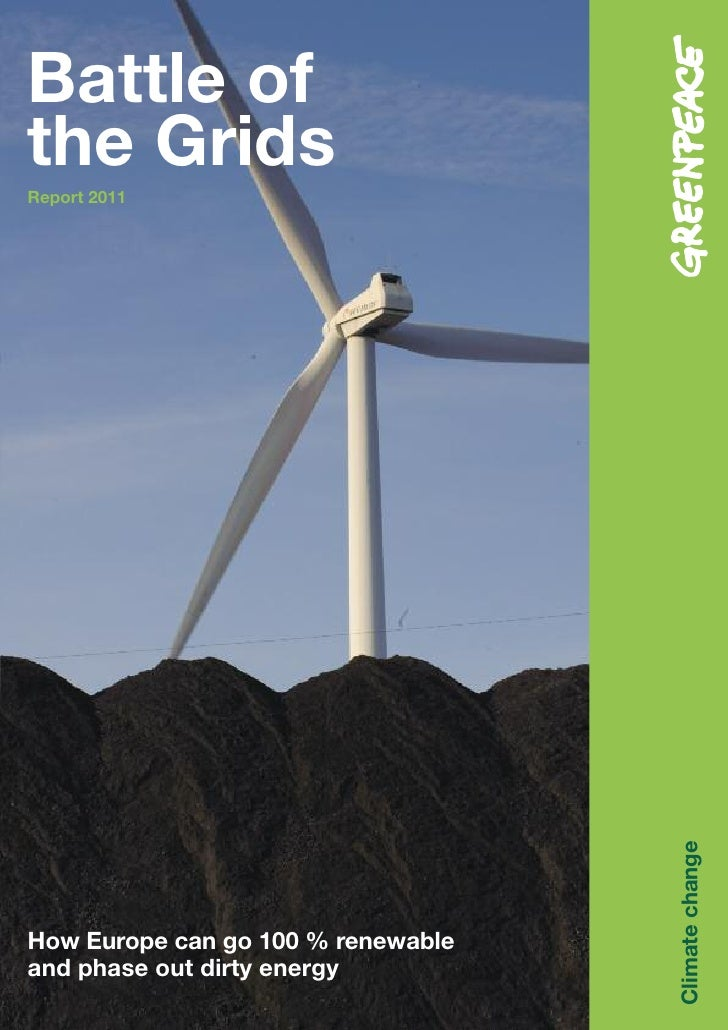 Battle ofthe GridsReport 2011                                    Climate changeHow Europe can go 100 % renewableand phase ...