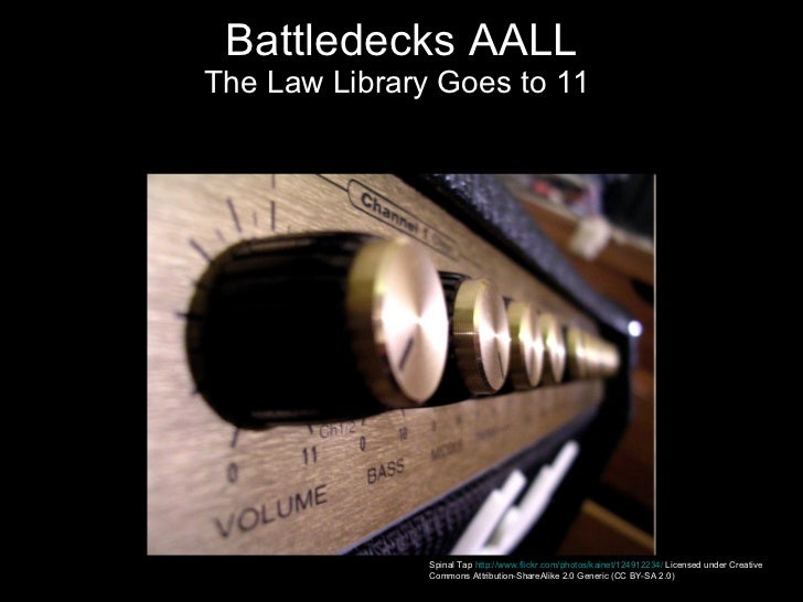 Battledecks AALL The Law Library Goes to 11  Spinal Tap  http://www.flickr.com/photos/kainet/124912234/  Licensed under Cr...