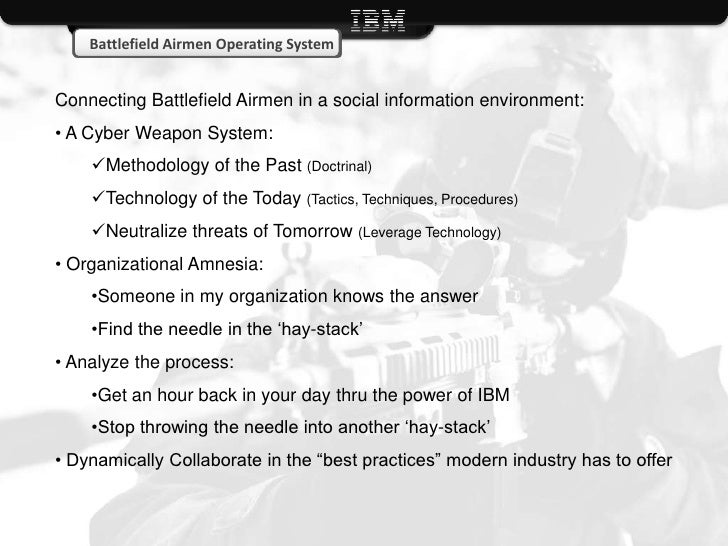 Battlefield Airmen Operating SystemConnecting Battlefield Airmen in a social information environment:• A Cyber Weapon Syst...