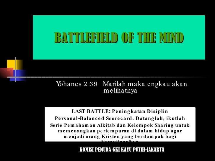 Yohanes 2:39—Marilah maka engkau akan melihatnya  BATTLEFIELD OF THE MIND LAST BATTLE: Peningkatan Disiplin Personal-Balan...
