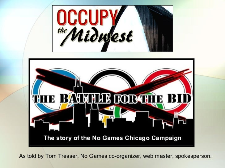 The story of the No Games Chicago CampaignAs told by Tom Tresser, No Games co-organizer, web master, spokesperson.