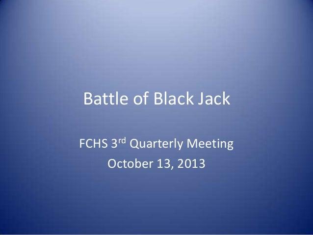 Battle of Black Jack FCHS 3rd Quarterly Meeting October 13, 2013