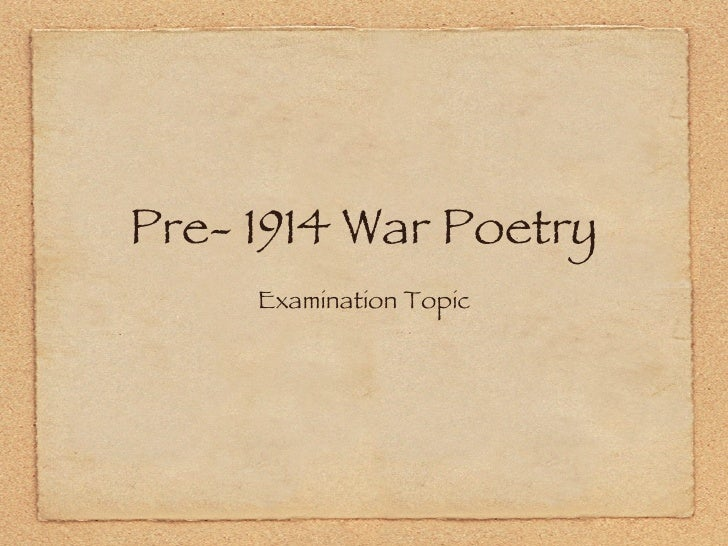 Pre- 1914 War Poetry <ul><li>Examination Topic </li></ul>