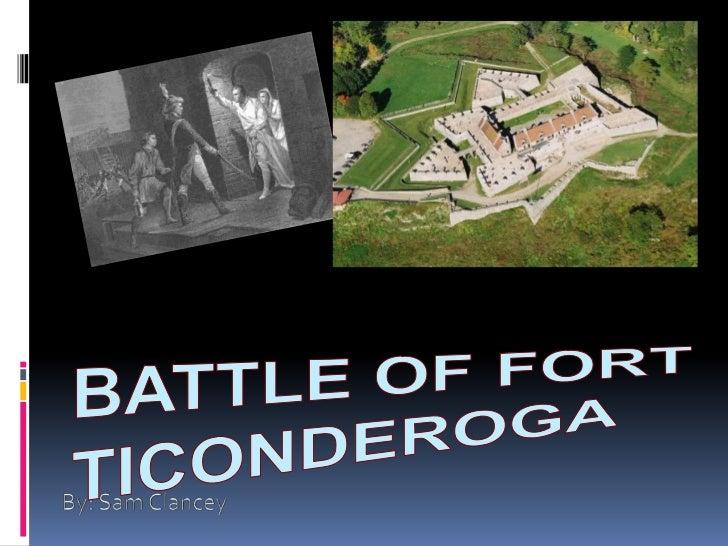 Battle of Fort Ticonderoga<br />By: Sam Clancey<br />