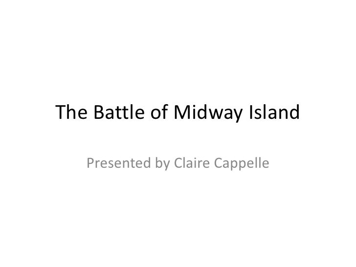 The Battle of Midway Island<br />Presented by Claire Cappelle<br />