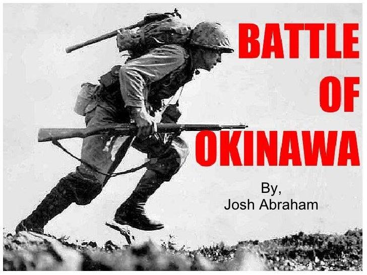 Battle of Okinawa                 By,            Josh Abraham
