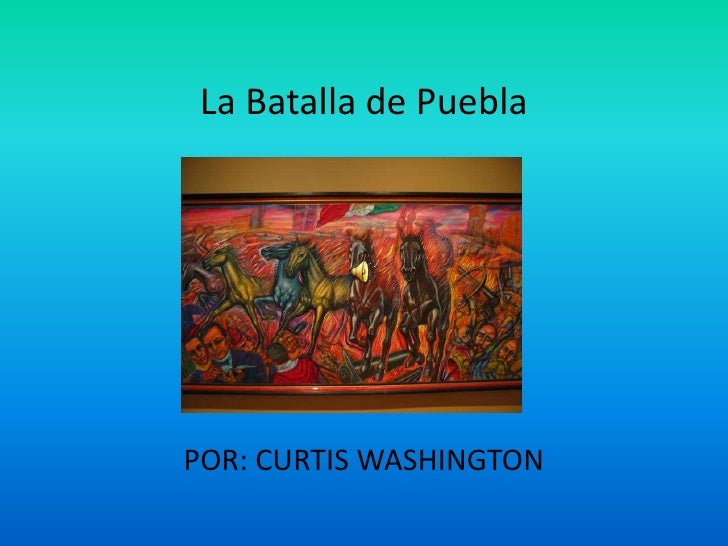 La Batalla de Puebla <br />POR: CURTIS WASHINGTON<br />