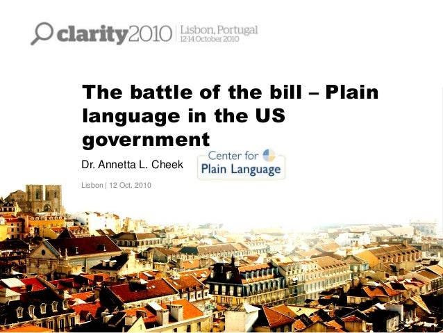 The battle of the bill – Plain language in the US government Dr. Annetta L. Cheek Lisbon | 12 Oct. 2010