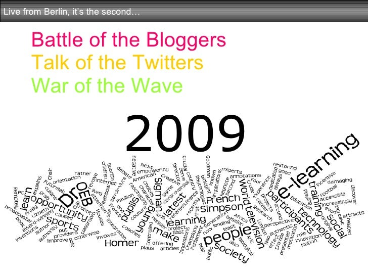 Battle of the Bloggers Talk of the Twitters War of the Wave 2009 Live from Berlin, it's the second…