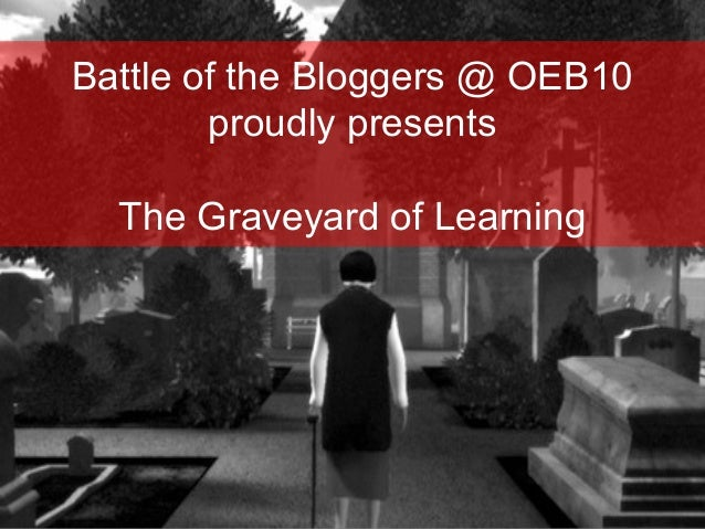 Battle of the Bloggers @ OEB10 proudly presents The Graveyard of Learning