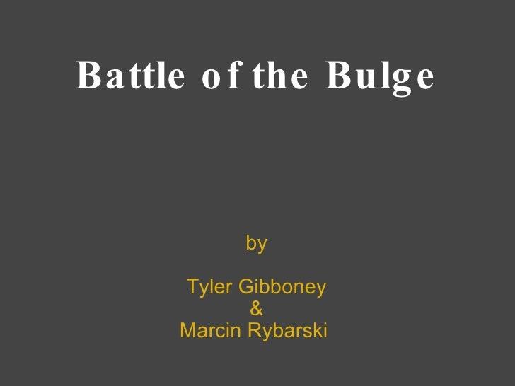 Battle of the Bulge by  Tyler Gibboney & Marcin Rybarski