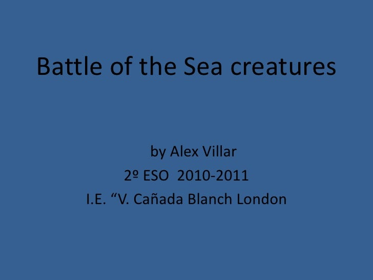 Battle of the Sea Creatures.ppt  by Alex