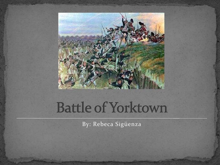 Battle of Yorktown<br />By: RebecaSigüenza<br />
