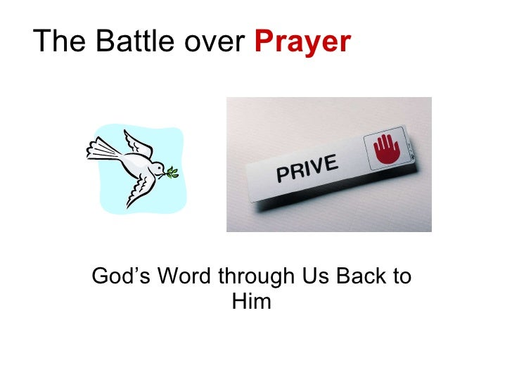 The Battle over  Prayer God's Word through Us Back to Him