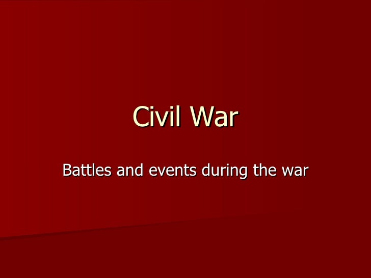 Civil War Battles and events during the war