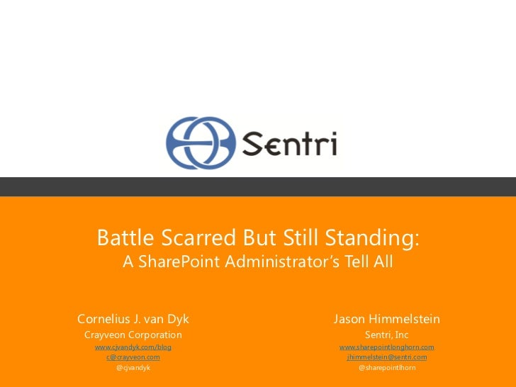 Battle Scarred But Still Standing:          A SharePoint Administrator's Tell AllCornelius J. van Dyk                  Jas...