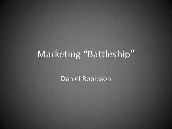 "Marketing ""Battleship""     Daniel Robinson"