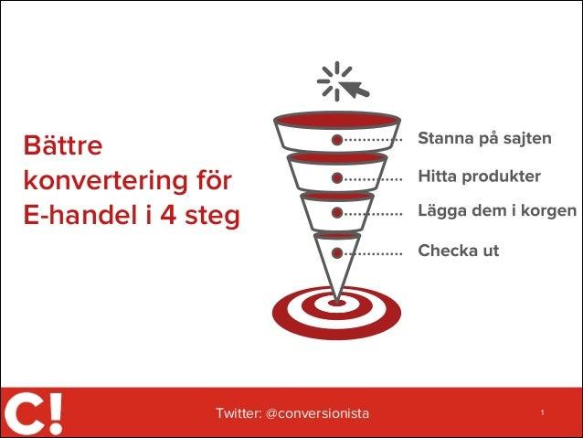 Bättre konvertering för E-handel i 4 steg  Twitter: @conversionista  1