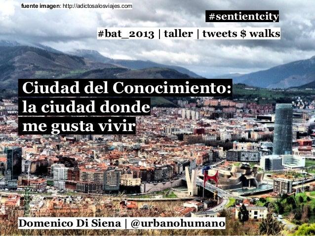 fuente imagen: http://adictosalosviajes.com  #sentientcity #bat_2013 | taller | tweets $ walks  Ciudad del Conocimiento: l...