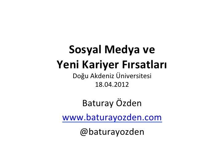 Sosyal Medya ve  Yeni Kariyer Fırsatları    Doğu Akdeniz Üniversitesi             18.04.2012     Bat...