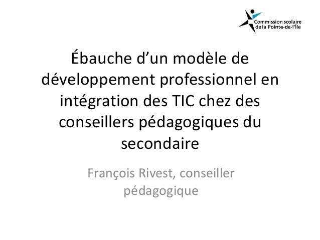 Ébauche d'un modèle dedéveloppement professionnel enintégration des TIC chez desconseillers pédagogiques dusecondaireFranç...